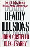 Deadly Illusions: The KGB Orlov Dossier Reveals Stalin's Master Spy