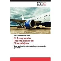 El Aeropuerto Internacional de Guadalajara: Su privatización y las relaciones comerciales que media
