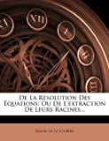 img - for De La R solution Des  quations: Ou De L'extraction De Leurs Racines... (French Edition) book / textbook / text book