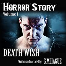 Horror Story, Volume I: Death Wish Audiobook by G.M. Hague Narrated by G.M. Hague