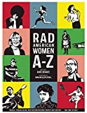 img - for Rad American Women A-Z: Rebels, Trailblazers, and Visionaries who Shaped Our History . . . and Our Future! (City Lights/Sister Spit) book / textbook / text book