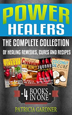 Power Healers: Apple Cider Vinegar, Coconut Oil, Cayenne Pepper & Cinnamon Honey: Complete Collection Of Healing Remedies, Cures, & Recipes. Boost Immune Systems, Prevent Allergies & Help Lose Weight