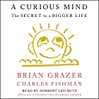 A Curious Mind: The Secret to a Bigger Life (       UNABRIDGED) by Brian Grazer, Charles Fishman, Brian Grazer - introduction Narrated by Norbert Leo Butz