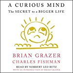 A Curious Mind: The Secret to a Bigger Life | Brian Grazer,Charles Fishman,Brian Grazer - introduction