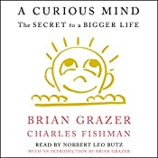 A Curious Mind: The Secret to a Bigger Life   [Brian Grazer, Charles Fishman, Brian Grazer - introduction]