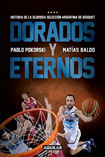 Dorados y eternos: Historia de la gloriosa selección argentina de básquet