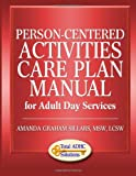 img - for Person-Centered Activity Care Plan Manual for Adult Day Services book / textbook / text book