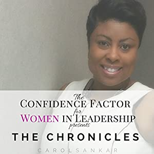 The Confidence Factor for Women in Leadership presents The Chronicles: An Exclusive Collection of Journals for Women in Leadership Audiobook