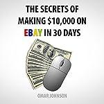 The Secrets of Making $10,000 on eBay in 30 Days | Omar Johnson