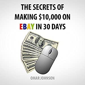The Secrets of Making $10,000 on eBay in 30 Days Audiobook