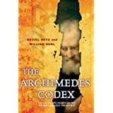 The Archimedes Codex: Revealing The Secrets Of The World's Greatest Palimpsestby Reviel Netz