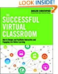 The Successful Virtual Classroom: How...