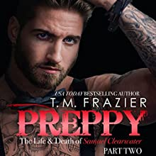 Preppy: The Life and Death of Samuel Clearwater, Part 2: King Series, Book 6 Audiobook by T.M. Frazier Narrated by Lance Greenfield, Kirsten Leigh