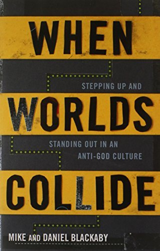 When Worlds Collide: Stepping Up and Standing Out in an Anti-God Culture by Mike Blackaby (2011-06-01)