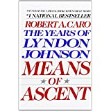 Means of Ascent (The Years of Lyndon Johnson) ~ Robert A. Caro
