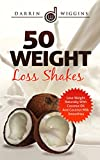 50 Weight Loss Shakes: Lose Weight Naturally With Coconut Oil And Coconut Milk Smoothies (Health Wealth & Happiness Book 6)