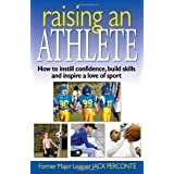 Raising an Athlete: How to Instill Confidence, Build Skills and Inspire a Love of Sport ~ Jack Perconte
