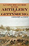 A Concise Guide to the Artillery at Gettysburg