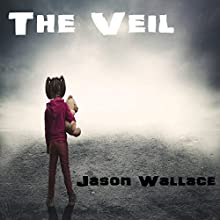 The Veil (       UNABRIDGED) by Jason Wallace Narrated by Jeffrey Dean Gray