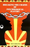 img - for Breaking the Chains of Psychological Slavery book / textbook / text book