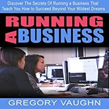 Running a Business: Discover the Secrets of Running a Business That Teach You How to Succeed Beyond Your Wildest Dreams Audiobook by Gregory Vaughn Narrated by Tommy Jay