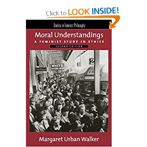 Moral Understandings: A Feminist Study in Ethics Margaret Urban Walker