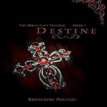 Destine: The Watcher's Trilogy, Book 1 (       UNABRIDGED) by Katherine Polillo Narrated by Dara Kramer