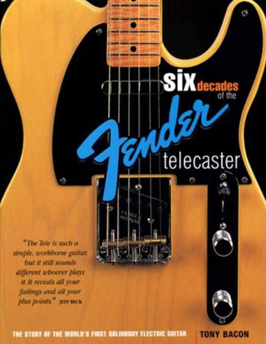 Six Decades Of The Fender Telecaster: The Story Of The World'S First Solidbody Electric Guitar
