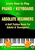 img - for Learn How to Play Piano / Keyboard For Absolute Beginners: A Self Tuition Book For Adults & Teenagers! book / textbook / text book