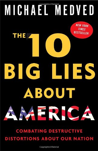 The 10 Big Lies About America Combating Destructive Distortions About Our Nation