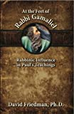 img - for At the Feet of Rabbi Gamaliel: Rabbinic Influence in Paul's Teachings book / textbook / text book