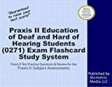 Praxis II Education of Deaf and Hard of Hearing Students (0271) Exam Flashcard Study System: Praxis II Test Practice Questions & Review for the Praxis II: Subject Assessments