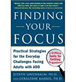 img - for [(Finding Your Focus: Practical Strategies for the Everyday Challenges Facing Adults with ADD )] [Author: Judith Greenbaum] [Jan-2006] book / textbook / text book