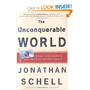 The Unconquerable World power, nonviolence, and the will of the people - Jonathan Schell