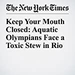 Keep Your Mouth Closed: Aquatic Olympians Face a Toxic Stew in Rio | Andrew Jacobs