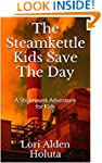 The Steamkettle Kids Save The Day: A...