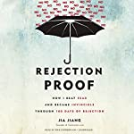 Rejection Proof: How I Beat Fear and Became Invincible Through 100 Days of Rejection | Jia Jiang