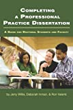 Completing a Professional Practice Dissertation: A Guide for Doctoral Students and Faculty (PB)