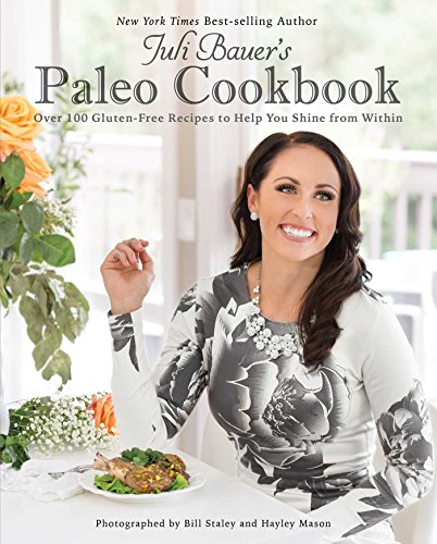 Juli Bauer's Paleo Cookbook: Over 100 Gluten-Free Recipes to Help You Shine from Within by Juli Bauer