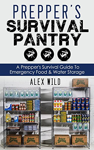PREPPER: A Prepper's Survival Guide To Emergency Food And Water Storage (Prepping Book 1) by Alex Wild