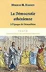 La démocratie athénienne à l'époque de Démosthène : Structure, principes et idéologie par Hansen