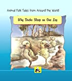 Why Ducks Sleep on one Leg (Animal Folk Tales from around the World)