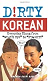 "Dirty Korean: Everyday Slang from ""Whats Up?"" to ""F*%# Off!"" (Dirty Everyday Slang)"