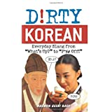 "Dirty Korean: Everyday Slang from ""What's Up?"" to ""F*%# Off!""by Haewon Geebi Baek"