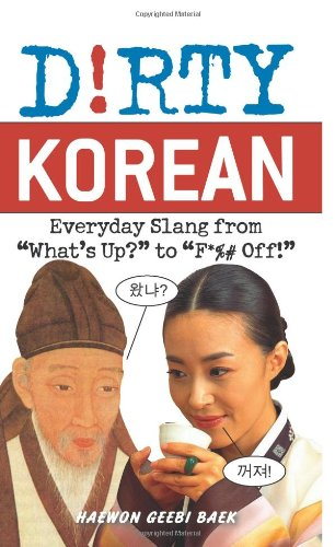 """Dirty Korean: Everyday Slang From """"What'S Up?"""" To """"F*%# Off!"""" (Dirty Everyday Slang)"""