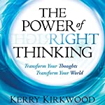 The Power of Right Thinking: Transform Your Thoughts, Transform Your World | Kerry Kirkwood