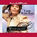Whirlwind (       UNABRIDGED) by Cathy Marie Hake Narrated by Barbara Caruso