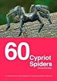 img - for 60 Cypriot Spiders. An Introduction to the Spiders of Cyprus and their Relatives. book / textbook / text book