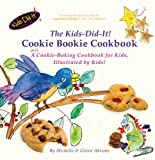 The Kids-Did-It! Cookie Bookie: A (fun) cookie-baking cookbook for kids, illustrated by kids!