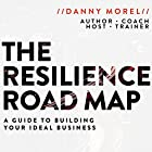 The Resilience Roadmap: A Guide to Building Your Ideal Business Hörbuch von Danny Morel Gesprochen von: Danny Morel
